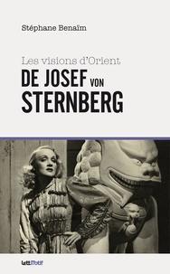 Stéphane Benaïm - Les visions d'Orient de Josef Von Sternberg.
