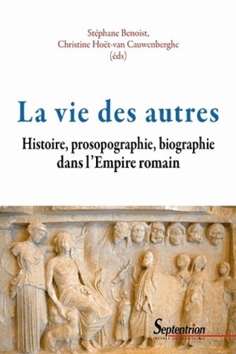La vie des autres. Histoire, prosopographie, biographie dans l'Empire romain