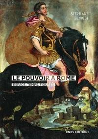 Stéphane Benoist - Le pouvoir à Rome : espace, temps, figures - (Ier s. av. - IVe s. de n. è.). Douze variations (scripta varia).