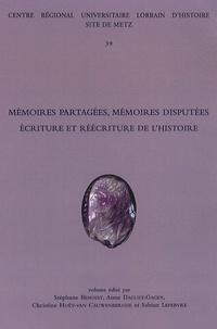 Stéphane Benoist et Anne Daguet-Gagey - Mémoires partagées, mémoires disputées - Ecriture et réécriture de l'histoire.