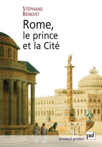 Rome, le prince et la Cité. Pouvoir impérial et cérémonies publiques