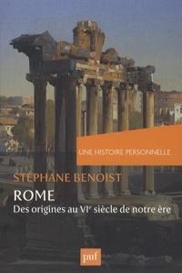 Stéphane Benoist - Une histoire personnelle de Rome - Des origines au VIe siècle de notre ère.