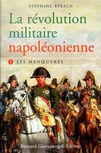 Stéphane Beraud - La révolution militaire napoléonienne - Tome 1, Les manoeuvres.