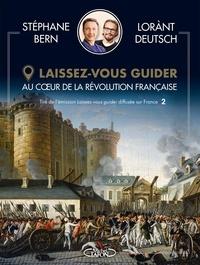 Stéphane Bern et Lorànt Deutsch - Au coeur de la Révolution française - Laissez-vous guider.