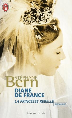 Stéphane Bern - Diane de France, la princesse rebelle.
