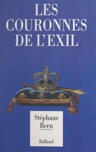 Stéphane Bern - Les couronnes de l'exil.