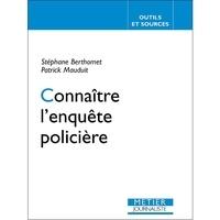 Stéphane Berthomet et Patrick Mauduit - Connaître l'enquête policière.