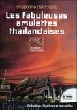 Stéphane Bertrand - Les fabuleuses amulettes thaïlandaises - Dictionnaire et guide pratique.