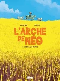 Stéphane Betbeder et Paul Frichet - L'Arche de Néo Tome 1 : A mort, les vaches !.
