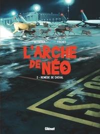 Stéphane Betbeder et Paul Frichet - L'Arche de Néo Tome 2 : Remède de cheval.