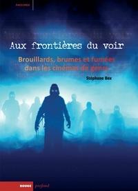 Stéphane Bex - Aux frontières du voir - Brouillards, brumes et fumées dans les cinémas de genre.