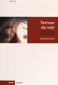 Stéphane Bex - Terreur du voir - L'expérience found footage.