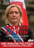 Stéphane Bieganski - Marine Le Pen, celle qui fait trembler la République !.
