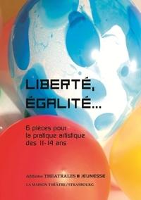 Stéphane Bientz et Sarah Carré - Liberté, égalité... - 6 pièces pour la pratique artistique des 11-14 ans.