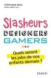Stéphane Biso - Slasheurs, designers, gamers... - Quel seront les jobs de nos enfants demain ?.