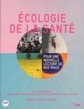 Stéphane Blanc et Gilles Boëtsch - L'écologie de la santé - Pour une nouvelle lecture de nos maux.