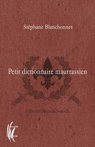 Stéphane Blanchonnet - Petit dictionnaire maurrassien.