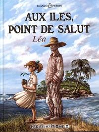 Stéphane Blanco et Laurent Perrin - Aux îles, point de salut Tome 1 : Léa.