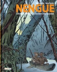 Stéphane Blanco et Samuel Figuière - Nengue - L'histoire oubliée des esclaves de Guyane.