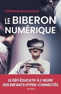 Stéphane Blocquaux - Le biberon numérique - Le défi éducatif à l'heure des enfants hyper-connectés.