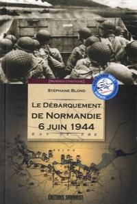 Stéphane Blond - Le débarquement de Normandie, 6 juin 1944.