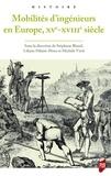 Stéphane Blond et Liliane Hilaire-Pérez - Mobilités d'ingénieurs en Europe, XVe-XVIIIe siècle - Mélanges en l'honneur d'Hélène Vérin.