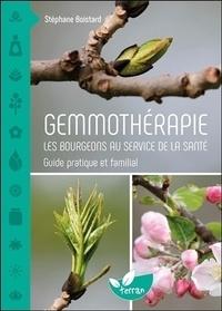 Stéphane Boistard - Gemmothérapie : Les bourgeons au service de la santé - Guide pratique et familial.