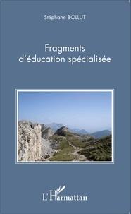Stéphane Bollut - Fragments d'éducation spécialisée.