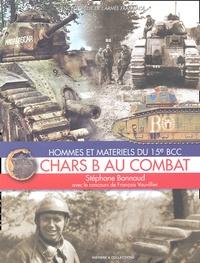 Stéphane Bonnaud - Chars B au combat. - Hommes et matériels du 15e BCC.