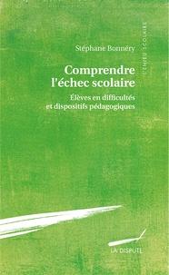 Stéphane Bonnéry - Comprendre l'échec scolaire - Elèves en difficultés et dispositifs pédagogiques.