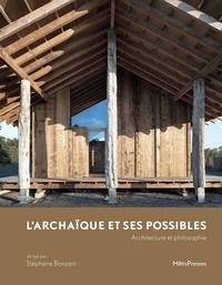 Stéphane Bonzani - L'archaïque et ses possible - Architecture et philosophie.
