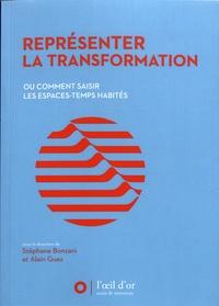 Stéphane Bonzani et Alain Guez - Représenter la transformation - Ou comment saisir les espaces-temps habités.