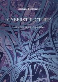 Stéphane Bortzmeyer - Cyberstructure - L'Internet, un espace politique.