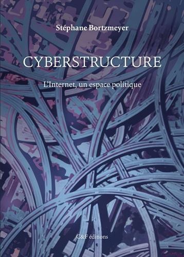 Cyberstructure. L'Internet, un espace politique