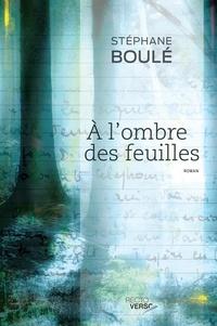 Stéphane Boulé - À l'ombre des feuilles.