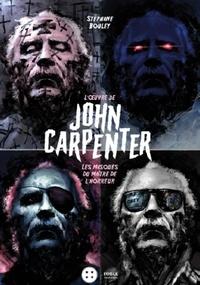 Stéphane Bouley - L'oeuvre de John Carpenter - Les masques du maître de l'horreur.