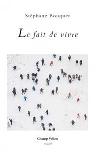 Stéphane Bouquet - Le fait de vivre.