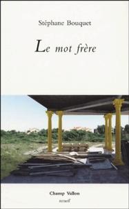 Stéphane Bouquet - Le mot frère.