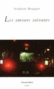 Stéphane Bouquet - Les amours suivants.