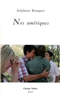Stéphane Bouquet - Nos amériques.