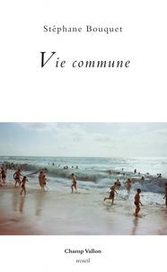Stéphane Bouquet - Vie commune.