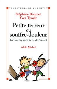 Stéphane Bourcet et Yves Tyrode - Petite Terreur ou souffre-douleur - La violence dans la vie de l'enfant.