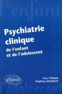 Stéphane Bourcet et Yves Tyrode - Psychiatrie clinique de l'enfant et de l'adolescent.