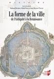 Stéphane Bourdin et Michel Paoli - La forme de la ville - De l'Antiquité à la Renaissance.