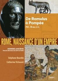Stéphane Bourdin et Catherine Virlouvet - Rome, naissance d'un empire - De Romulus à Pompée, 753-70 av. J.-C..