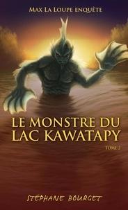 Stéphane Bourget - Max la loupe Tome 2 : Le monstre du lac Kawatapy.