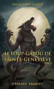 Stéphane Bourget - Max la loupe Tome 3 : Le loup-garou de Sainte-Geneviève.