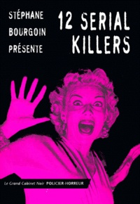 Stéphane Bourgoin et  Collectif - 12 serial killers.