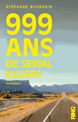 Stéphane Bourgoin - 999 ans de serial killers.