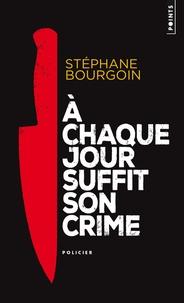 Stéphane Bourgoin - A chaque jour suffit son crime.